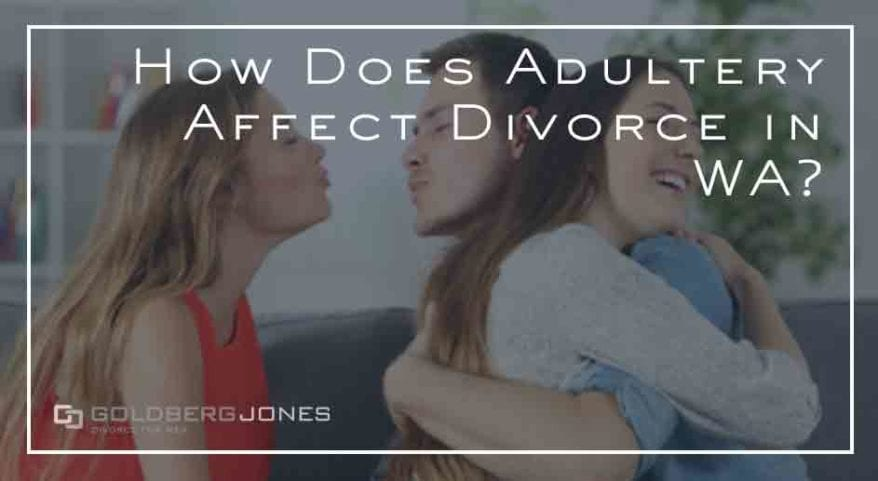 How Does Adultery Affect Divorce in Washingont? | Goldberg Jones