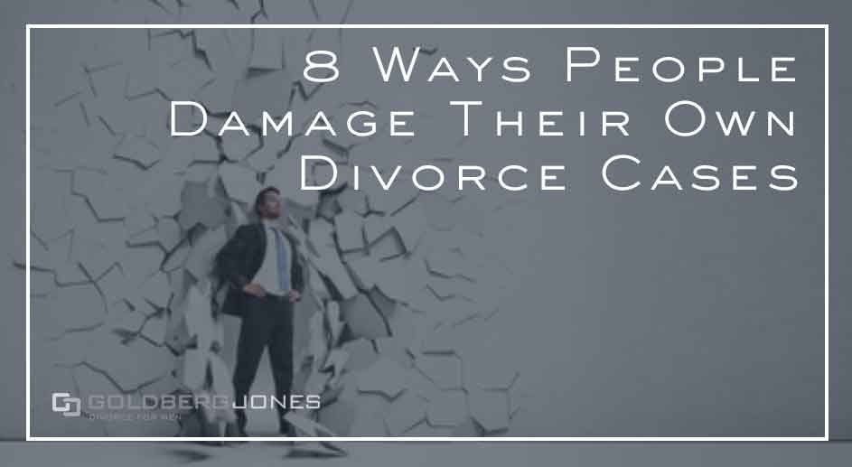 8 Ways People Damage Their Own Divorce Cases
