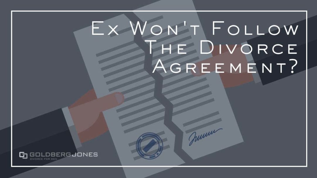 what if ex wont abide by a divorce agreement