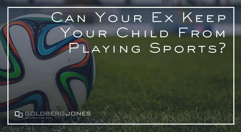 Ex Keeping Kids From Sports? | Goldberg Jones | Divorce For Men