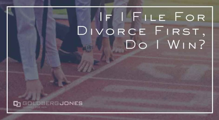 If I File For Divorce First, Do I Win?