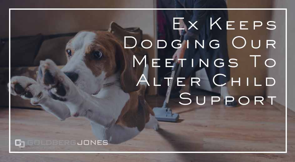 how do I alter child support if my ex won't show up to meetings
